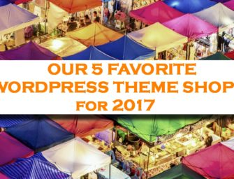 Our 5 Favorite WordPress Theme Shops for 2017