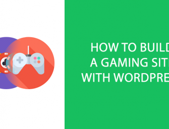 3 Ways to Build a Gaming Website Using WordPress